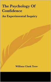 The Psychology Of Confidence - William Clark Trow
