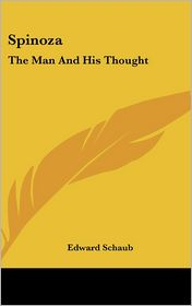 Spinoza: The Man And His Thought