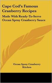 Cape Cod's Famous Cranberry Recipes: Made With Ready-To-Serve Ocean Spray Cranberry Sauce - Ocean Spray Cranberry Kitchen