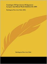Catalogue Of Specimens Of Japanese Lacquer And Metal Work Exhibited In 1894: Burlington Fine Arts Club (1894) - Burlington Fine Arts Club