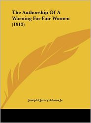 The Authorship Of A Warning For Fair Women (1913) - Joseph Quincy Adams Jr.