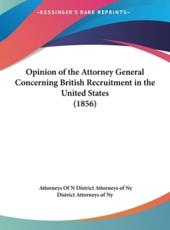 Opinion of the Attorney General Concerning British Recruitment in the United States (1856) - Attorneys Of Ny District Attorneys of Ny