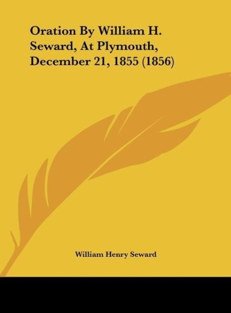 Oration by William H. Seward, at Plymouth, December 21, 1855 (1856)