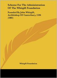 Scheme for the Administration of the Whitgift Foundation: Founded by John Whitgift, Archbishop of Canterbury, 1596 (1881) - Foundation Whitgift Foundation