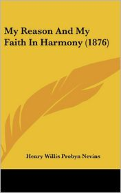My Reason and My Faith in Harmony (1876) - Henry Willis Probyn Nevins