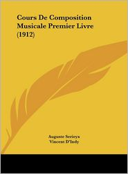 Cours De Composition Musicale Premier Livre (1912) - Auguste Serieyx, Foreword by Vincent D'Indy