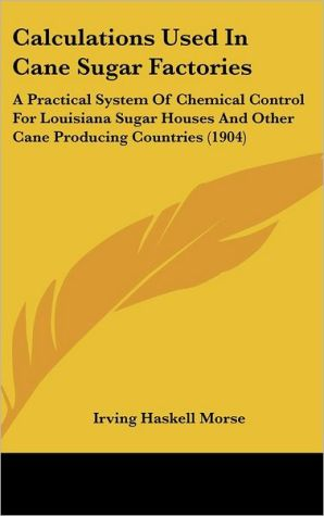 Calculations Used In Cane Sugar Factories - Irving Haskell Morse