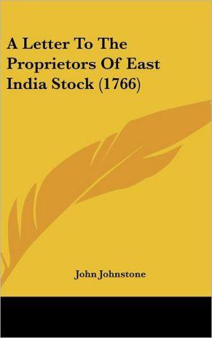 A Letter to the Proprietors of East India Stock (1766) - John Johnstone