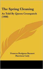 The Spring Cleaning - Frances Hodgson Burnett, Harrison Cady (Illustrator)
