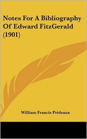 Notes For A Bibliography Of Edward FitzGerald (1901) - William Francis Prideaux