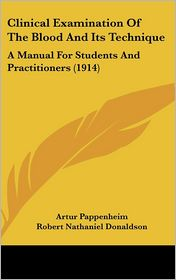Clinical Examination Of The Blood And Its Technique - Artur Pappenheim, Robert Nathaniel Donaldson (Translator)