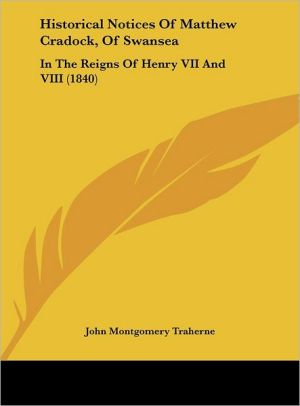 Historical Notices of Matthew Cradock, of Swansea: In the Reigns of Henry VII and VIII (1840) - John Montgomery Traherne