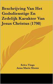 Beschrijving Van Het Godsdienstige En Zedelijk Karakter Van Jesus Christus (1798) - Eelco Tinga, Anna Maria Moens