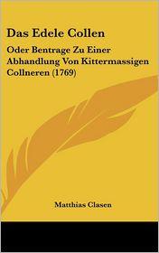 Das Edele Collen: Oder Bentrage Zu Einer Abhandlung Von Kittermassigen Collneren (1769) - Matthias Clasen