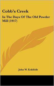 Cobb's Creek: In The Days Of The Old Powder Mill (1917) - John W. Eckfeldt