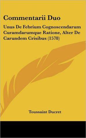 Commentarii Duo: Unus De Febrium Cognoscendarum Curamdarumque Ratione, Alter De Carundem Crisibus (1578) - Toussaint Ducret