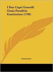 I Due Capri Gemelli Ossia Parallelo Esattissimo (1786) - Anonymous