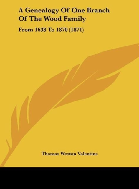 A Genealogy Of One Branch Of The Wood Family als Buch von Thomas Weston Valentine - Kessinger Publishing, LLC