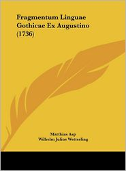 Fragmentum Linguae Gothicae Ex Augustino (1736) - Matthias Asp, Wilhelm Julius Wetterling