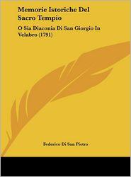Memorie Istoriche Del Sacro Tempio: O Sia Diaconia Di San Giorgio In Velabro (1791) - Federico Di San Pietro