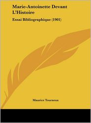 Marie-Antoinette Devant L'Histoire: Essai Bibliographique (1901) - Maurice Tourneux