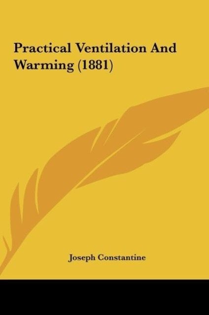 Practical Ventilation And Warming (1881) als Buch von Joseph Constantine - Kessinger Publishing, LLC
