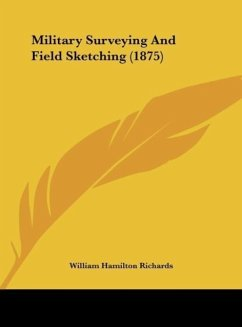 Military Surveying And Field Sketching (1875) - Richards, William Hamilton