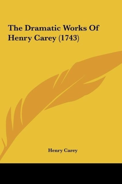 The Dramatic Works Of Henry Carey (1743) als Buch von Henry Carey - Kessinger Publishing, LLC