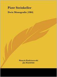 Piotr Steinkeller: Dwie Monografie (1904) - Henryk Radziszewski, Jan Kindelski
