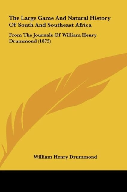 The Large Game And Natural History Of South And Southeast Africa als Buch von William Henry Drummond - Kessinger Publishing, LLC