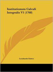 Institutionum Calculi Integralis V1 (1768) - Leonhardo Eulero