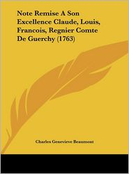 Note Remise a Son Excellence Claude, Louis, Francois, Regnier Comte de Guerchy (1763)