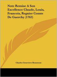 Note Remise A Son Excellence Claude, Louis, Francois, Regnier Comte De Guerchy (1763) - Charles Genevieve Beaumont