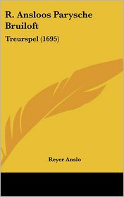 R. Ansloos Parysche Bruiloft: Treurspel (1695)