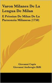 Varon Milanes De La Lengua De Milan: E Prissian De Milan De La Parnonzia Milanesa (1750) - Giovanni Capis, Giovanni Ambrogio Biffi