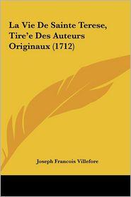 La Vie De Sainte Terese, Tire'e Des Auteurs Originaux (1712) - Joseph Francois Villefore