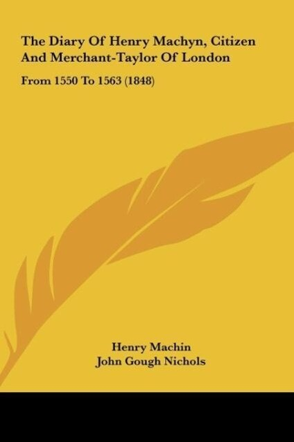 The Diary Of Henry Machyn, Citizen And Merchant-Taylor Of London als Buch von Henry Machin - Kessinger Publishing, LLC