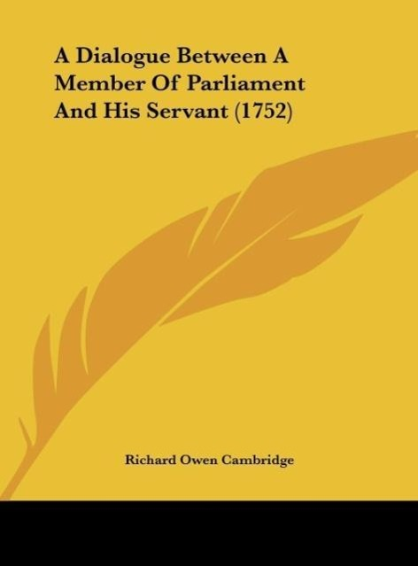 A Dialogue Between A Member Of Parliament And His Servant (1752) als Buch von Richard Owen Cambridge - Kessinger Publishing, LLC