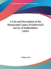 A List and Description of the Manuscript Copies of Erdeswick's Survey of Staffordshire (1843) - William Salt
