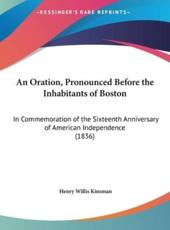 An Oration, Pronounced Before the Inhabitants of Boston: In Commemoration of the Sixteenth Anniversary of American Independence (1836)