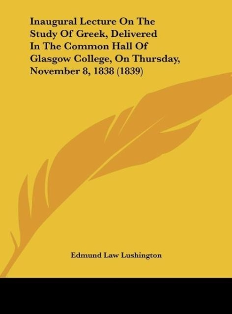 Inaugural Lecture On The Study Of Greek, Delivered In The Common Hall Of Glasgow College, On Thursday, November 8, 1838 (1839) als Buch von Edmund... - Kessinger Publishing, LLC