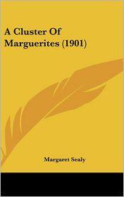 A Cluster Of Marguerites (1901) - Margaret Sealy