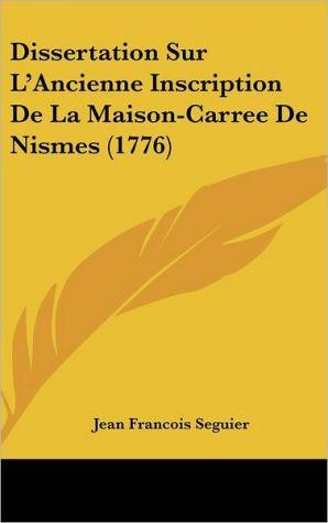 Dissertation Sur L'Ancienne Inscription De La Maison-Carree De Nismes (1776) - Jean Francois Seguier