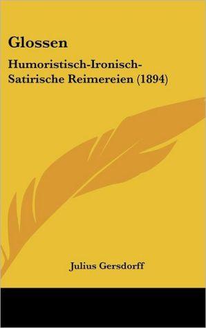 Glossen: Humoristisch-Ironisch-Satirische Reimereien (1894) - Julius Gersdorff