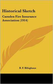 Historical Sketch: Camden Fire Insurance Association (1914) - B. F. Bibighaus