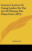 CZERNY, CARL: Czerny´s Letters To Young Ladies On The Art Of Playing The Piano Forte (1871)