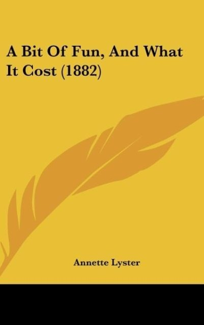 A Bit Of Fun, And What It Cost (1882) als Buch von Annette Lyster - Kessinger Publishing, LLC