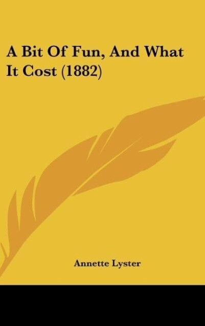 A Bit Of Fun, And What It Cost (1882) als Buch von Annette Lyster - Annette Lyster