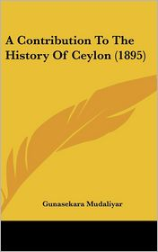 A Contribution To The History Of Ceylon (1895) - Gunasekara Mudaliyar