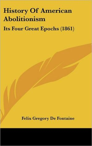 History of American Abolitionism: Its Four Great Epochs (1861)